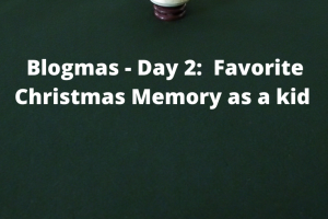 Blogmas Day 2:  Favorite Christmas memory as a child