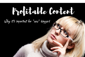 What new bloggers need to know about Profitable Content